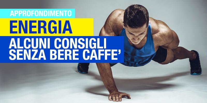 Energia senza bere caffe? Ecco 5 consigli