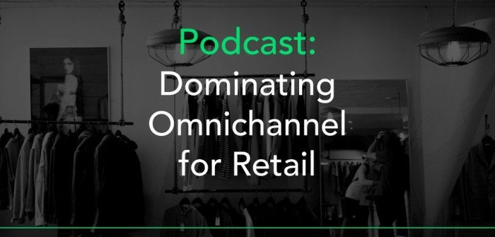 Dominating Omnichannel for Retail