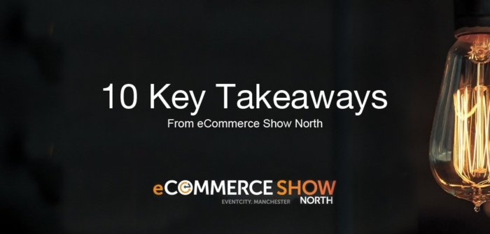 10 Things we Learnt from eCommerce Show North