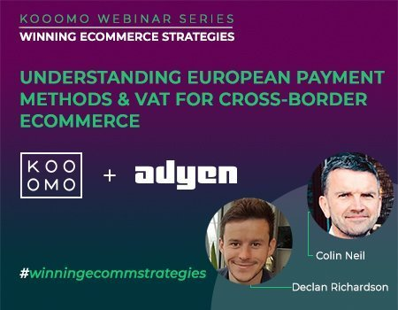 WEBINAR: Understanding European Payment Methods and VAT for Cross Border eCommerce
