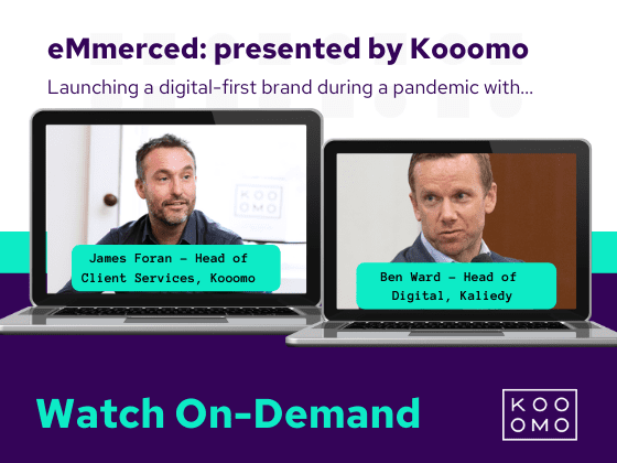 eMmerced: Presented by Kooomo We chat to Ben Ward, Founder of Kaliedy about launching a digital-first brand in the middle of a pandemic.