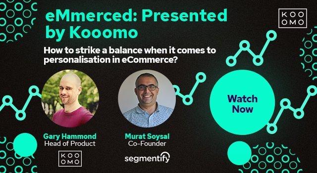 eMmerced: Presented by Kooomo - featuring Kooomo & Segmentify
