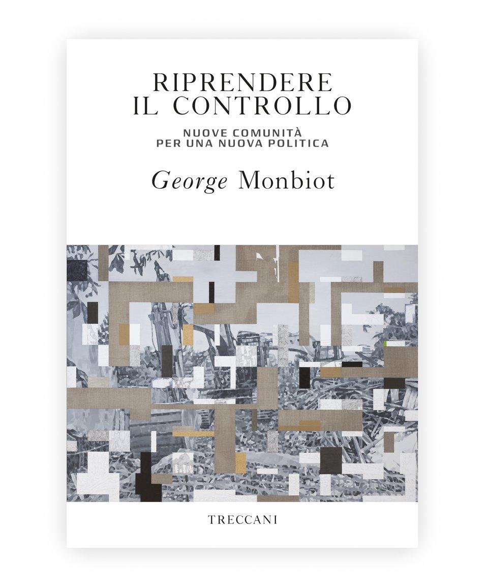 Riprendere il controllo / Taking back control, by George Monbiot
