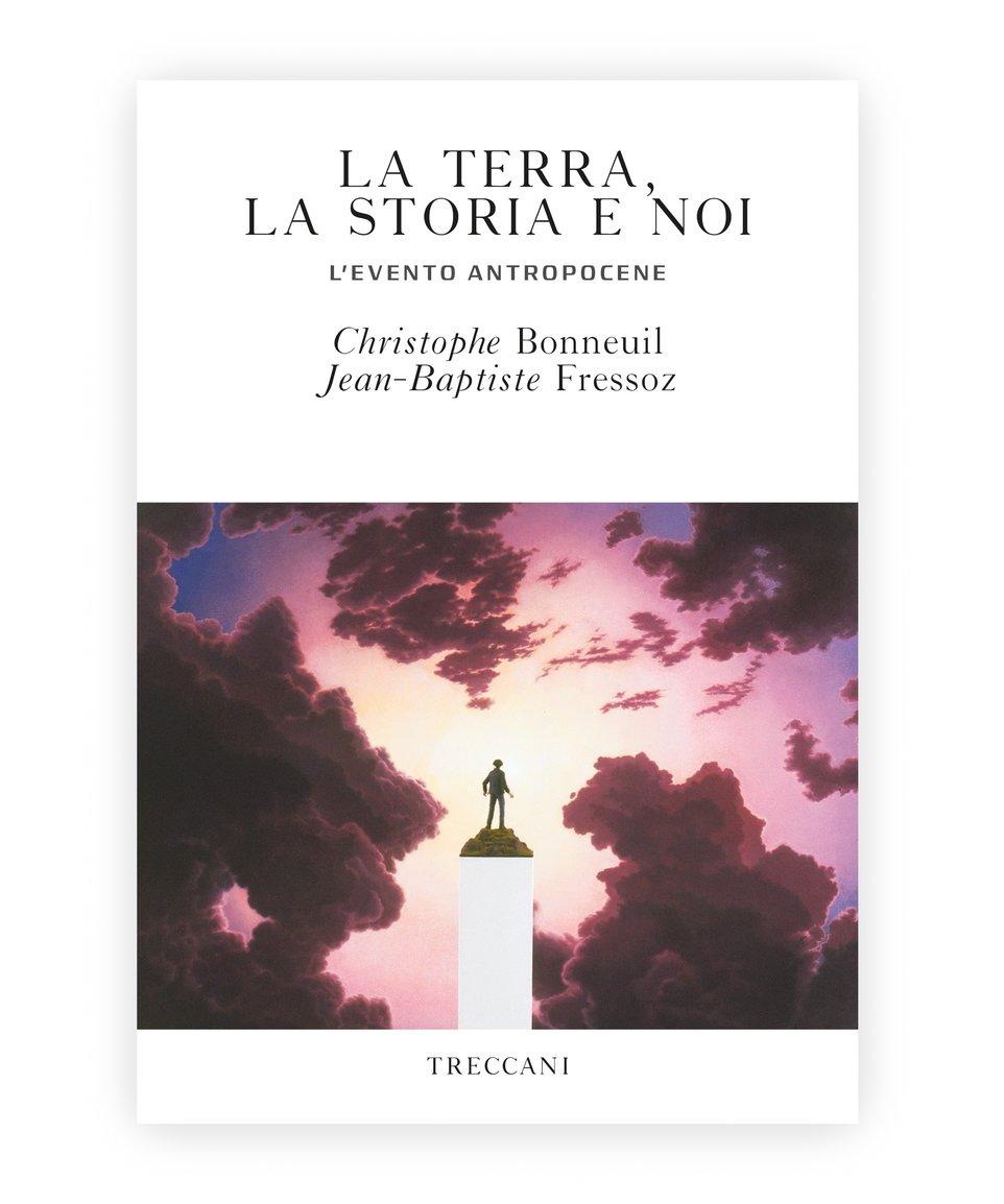 La terra, la storia e noi / The Earth, History and Us. The Atropocene Event, by Christophe Bonneuil/Jean-Baptiste Fressoz
