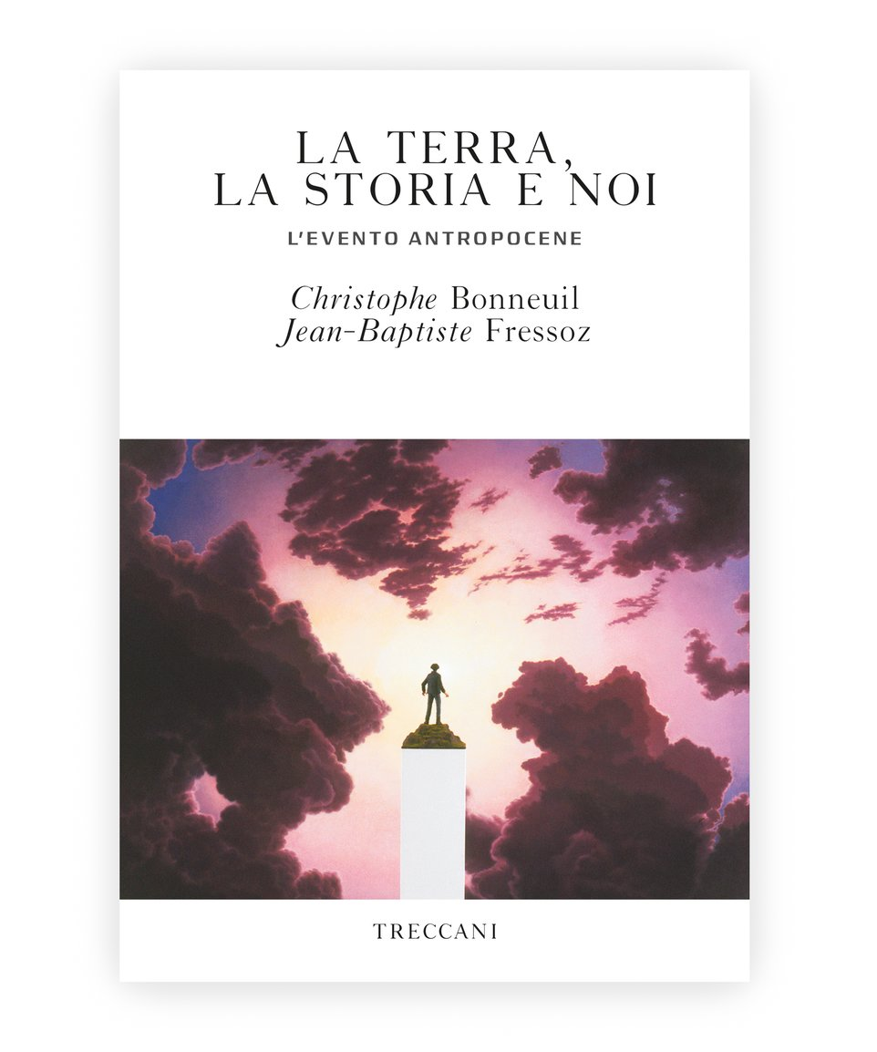La terra, la storia e noi / The Earth, History and Us. The Antropocene Event, by Christophe Bonneuil/Jean-Baptiste Fressoz