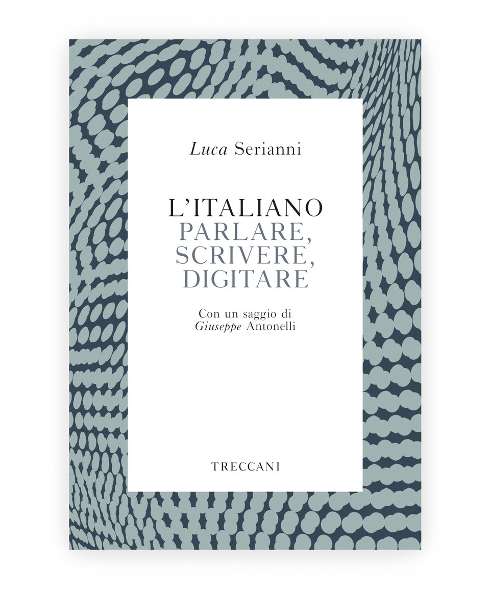 L'italiano / Italian. Parlare, Scrivere e Digitare / Speak, Write and Type, Luca Seraianni/Giuseppe Antonelli