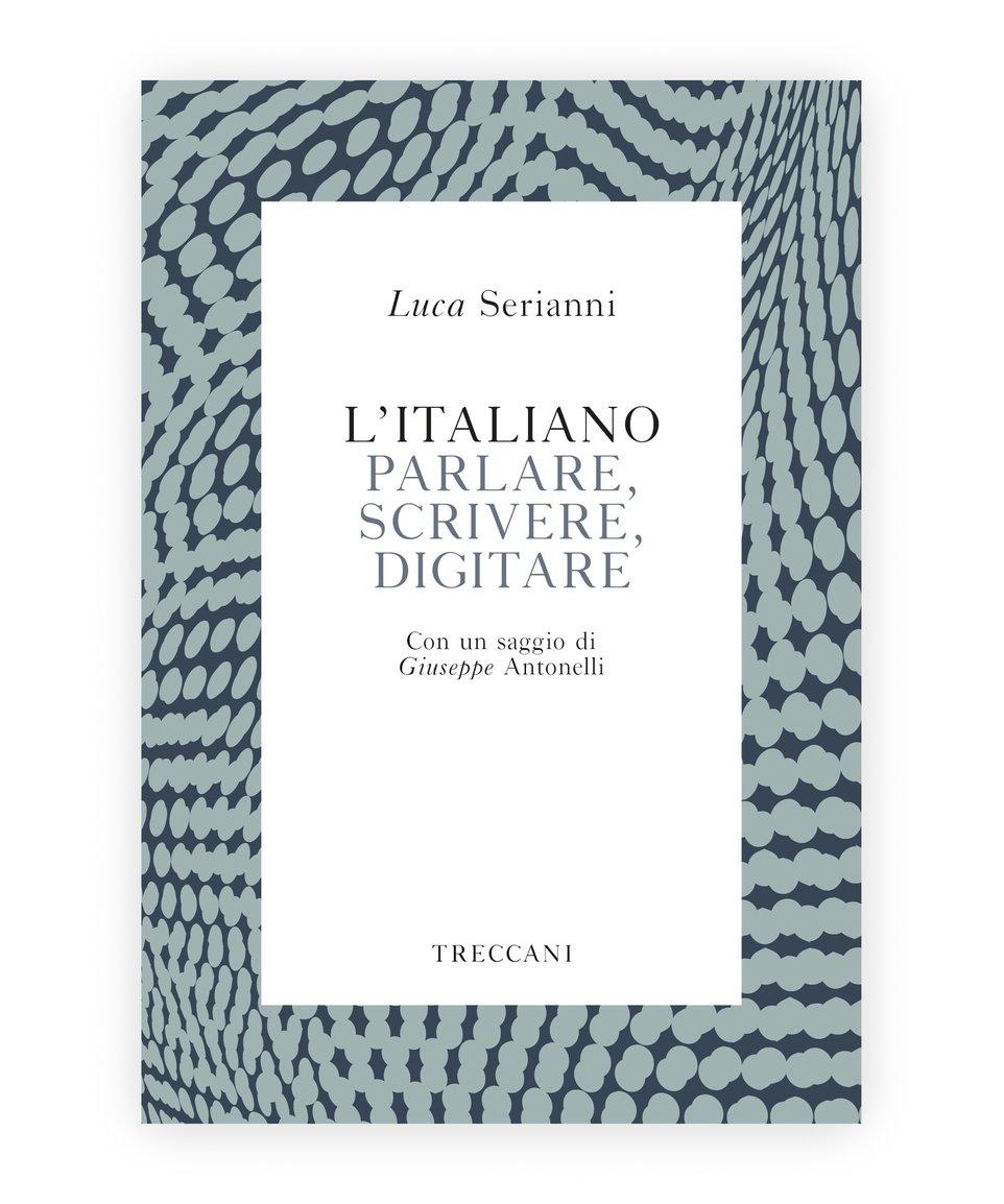 L'italiano / Italian. Parlare, Scrivere e Digitare / Speak, Write and Type, Luca Seraianni/Giuseppe Antonelli