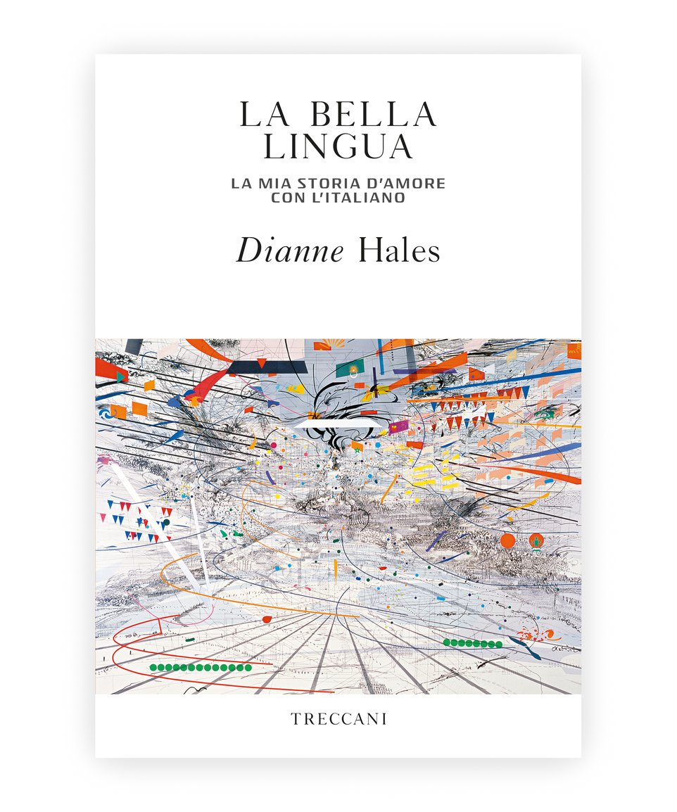 La Bella Lingua. My love story with the Italian language, by Diane Hales