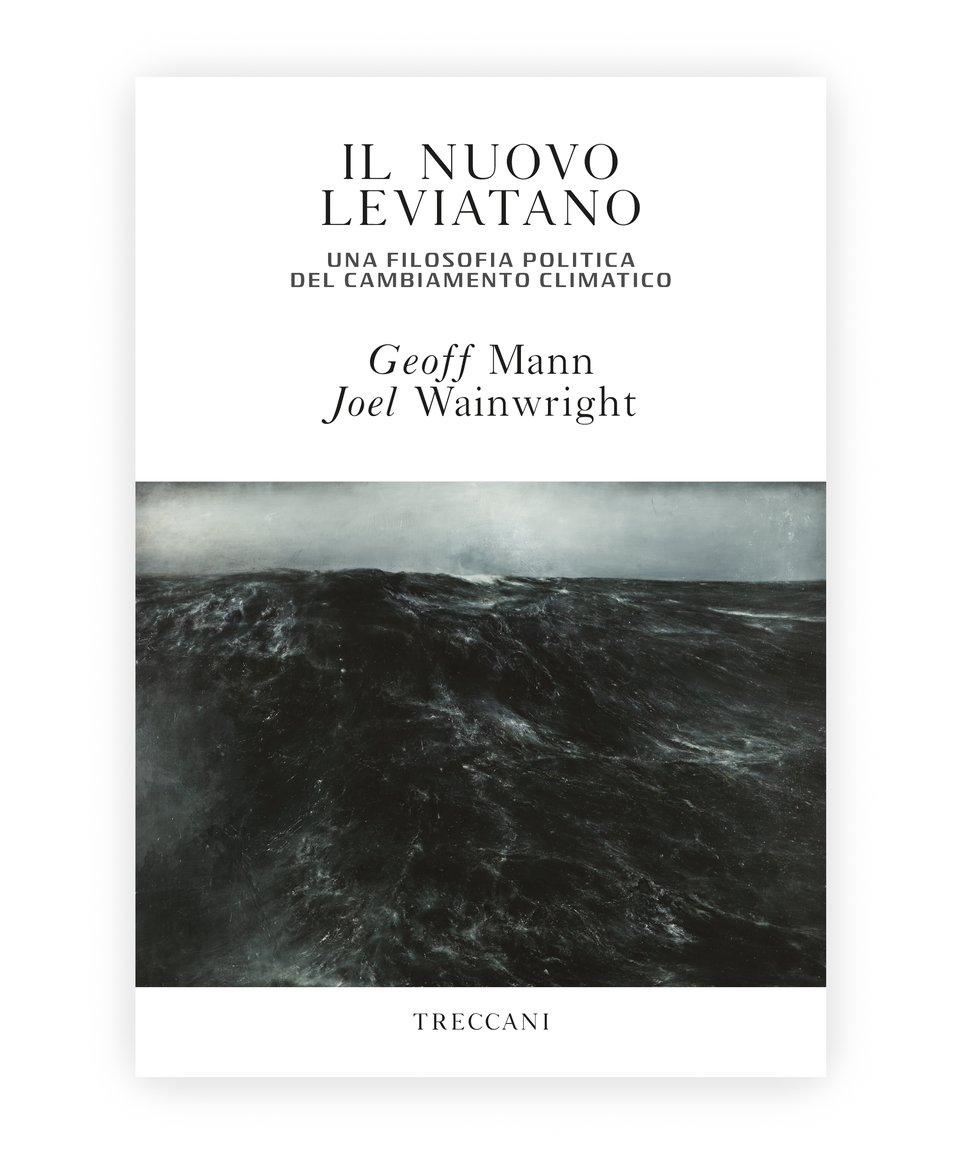 Il nuovo Leviatano / The New Leviathan. A political philosophy of climate change, by Geoff Mann and Joel Wainwright