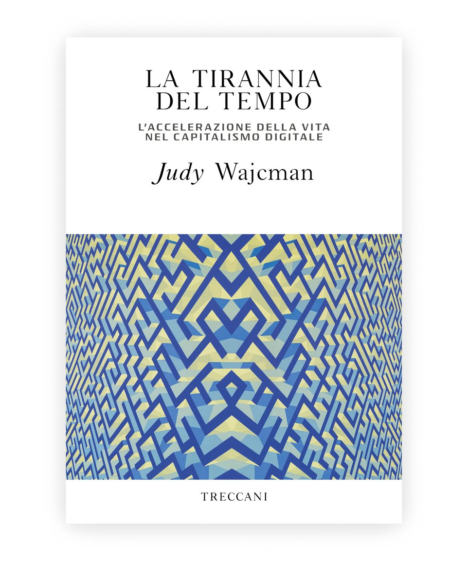 La tirrannia del tempo / The Tyranny of Time Lifestyle acceleration in the age of digital capitalism, by Judy Wajcman